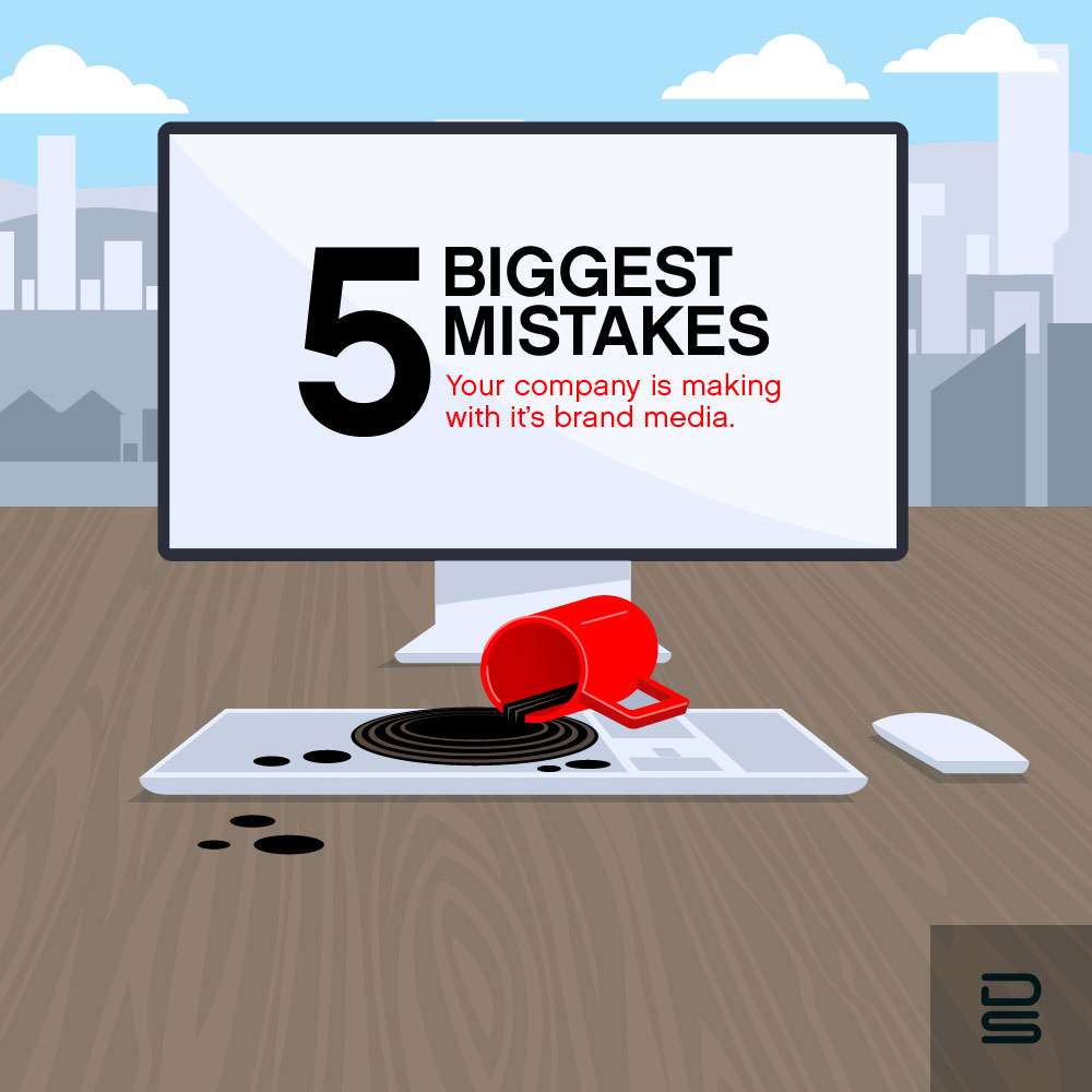 5 Biggest Mistakes Your Company is Making with it's Brand Media
